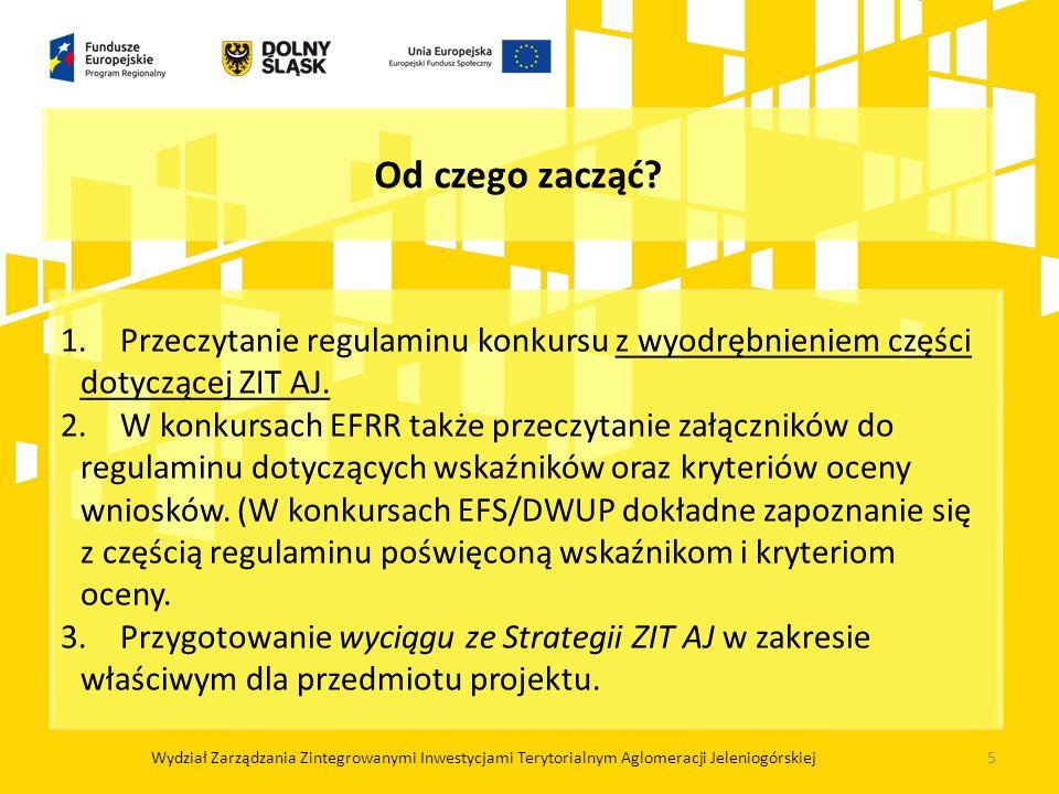 1.Przeczytanie regulaminu konkursu z wyodrębnieniem części dotyczącej ZIT AJ. 2.W konkursach EFRR także przeczytanie załączników do regulaminu dotyczą