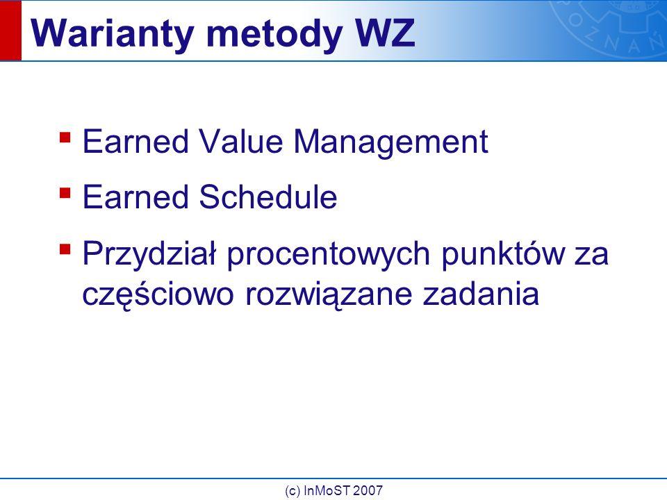 (c) InMoST 2007 Warianty metody WZ ▪ Earned Value Management ▪ Earned Schedule ▪ Przydział procentowych punktów za częściowo rozwiązane zadania