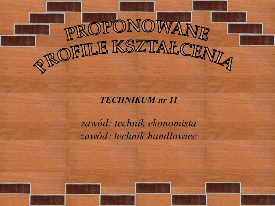 TECHNIKUM nr 11 zawód: technik ekonomista zawód: technik handlowiec