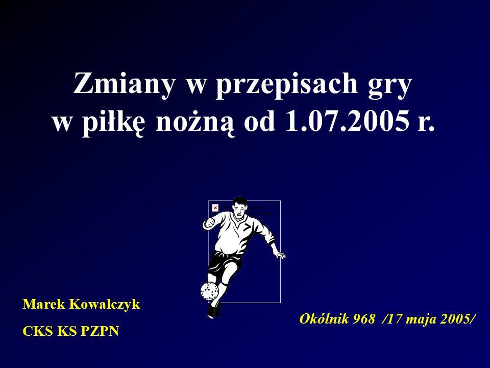 Zmiany w przepisach gry w piłkę nożną od 1.07.2005 r.