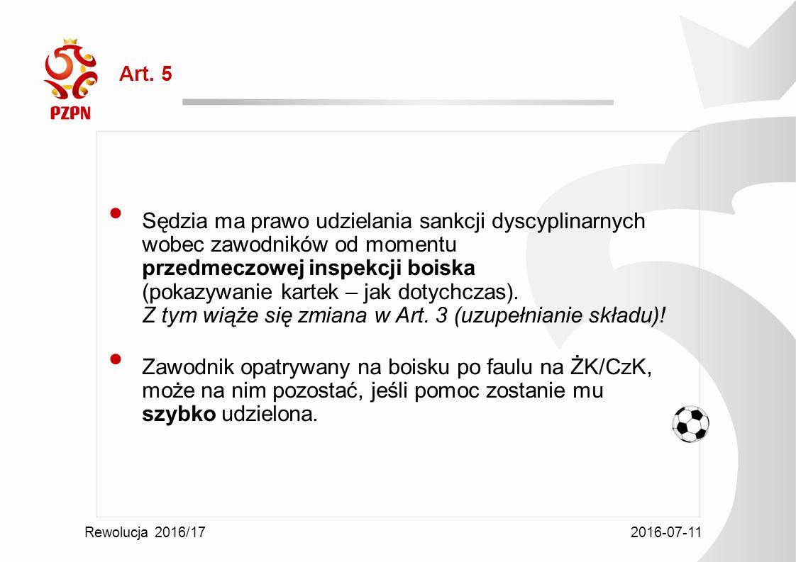 2016-07-11 Rewolucja 2016/17 Art. 5 Sędzia ma prawo udzielania sankcji dyscyplinarnych wobec zawodników od momentu przedmeczowej inspekcji boiska (pok