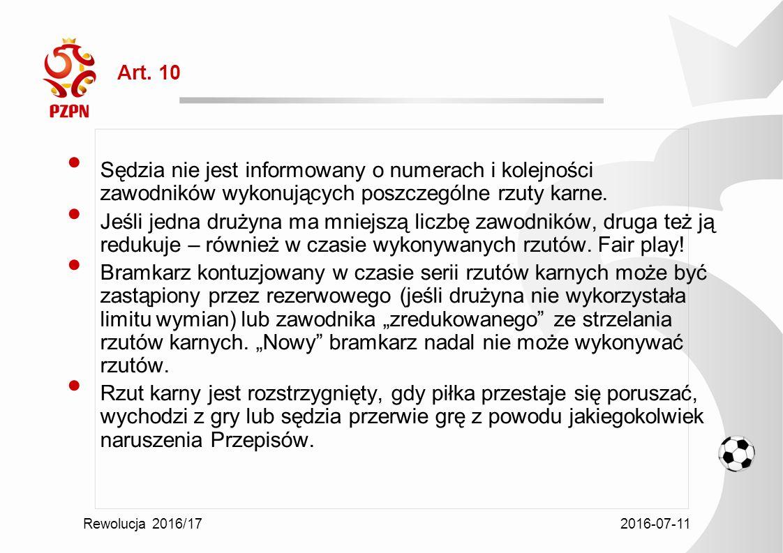 2016-07-11 Rewolucja 2016/17 Art. 10 Sędzia nie jest informowany o numerach i kolejności zawodników wykonujących poszczególne rzuty karne. Jeśli jedna