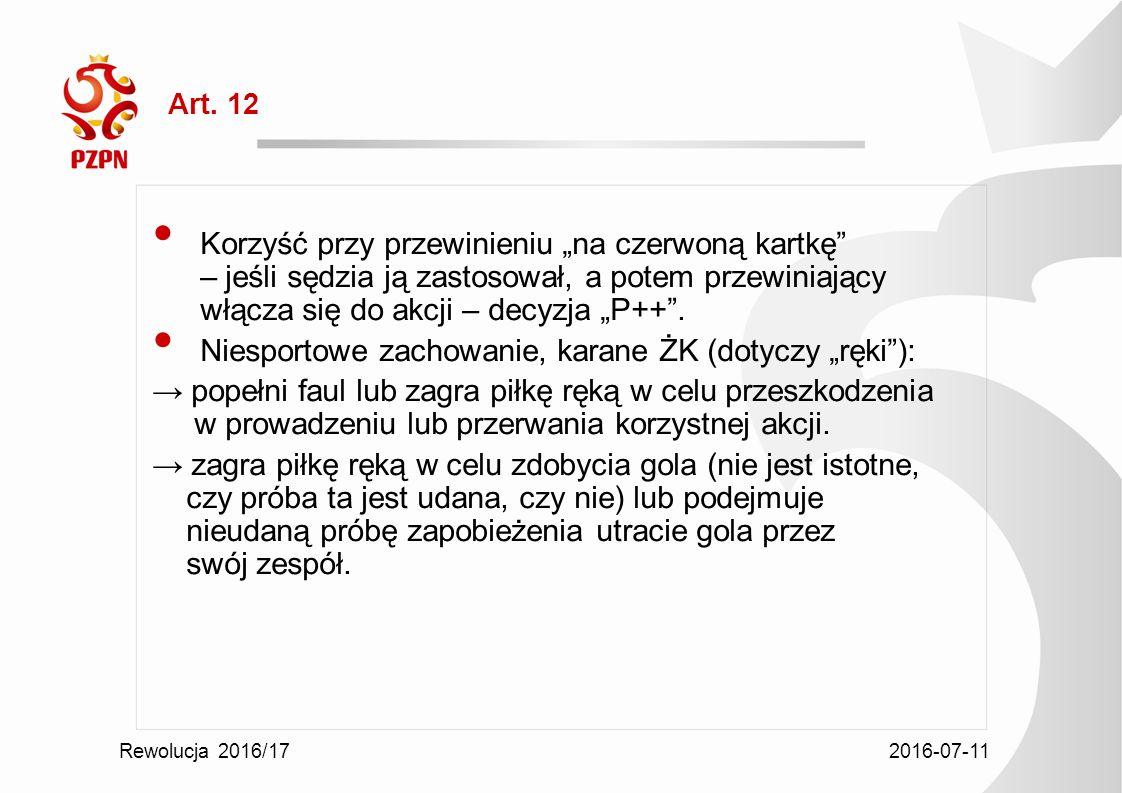 """2016-07-11 Rewolucja 2016/17 Art. 12 Korzyść przy przewinieniu """"na czerwoną kartkę"""" – jeśli sędzia ją zastosował, a potem przewiniający włącza się do"""