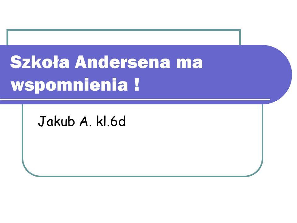 Szkoła Andersena ma wspomnienia ! Jakub A. kl.6d