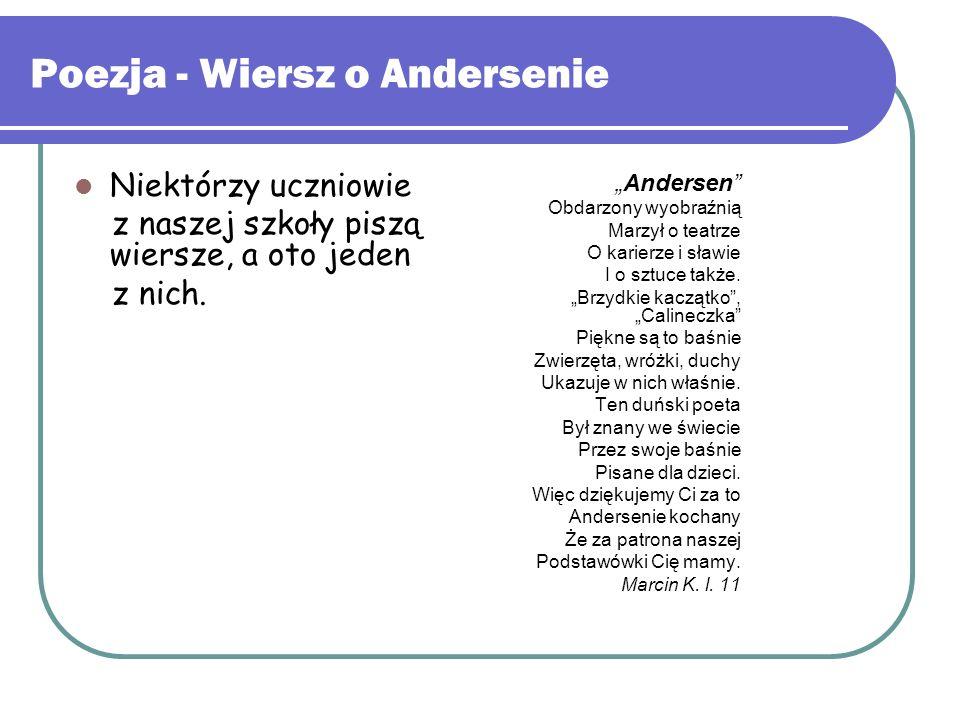 """Poezja - Wiersz o Andersenie Niektórzy uczniowie z naszej szkoły piszą wiersze, a oto jeden z nich. """"Andersen"""" Obdarzony wyobraźnią Marzył o teatrze O"""