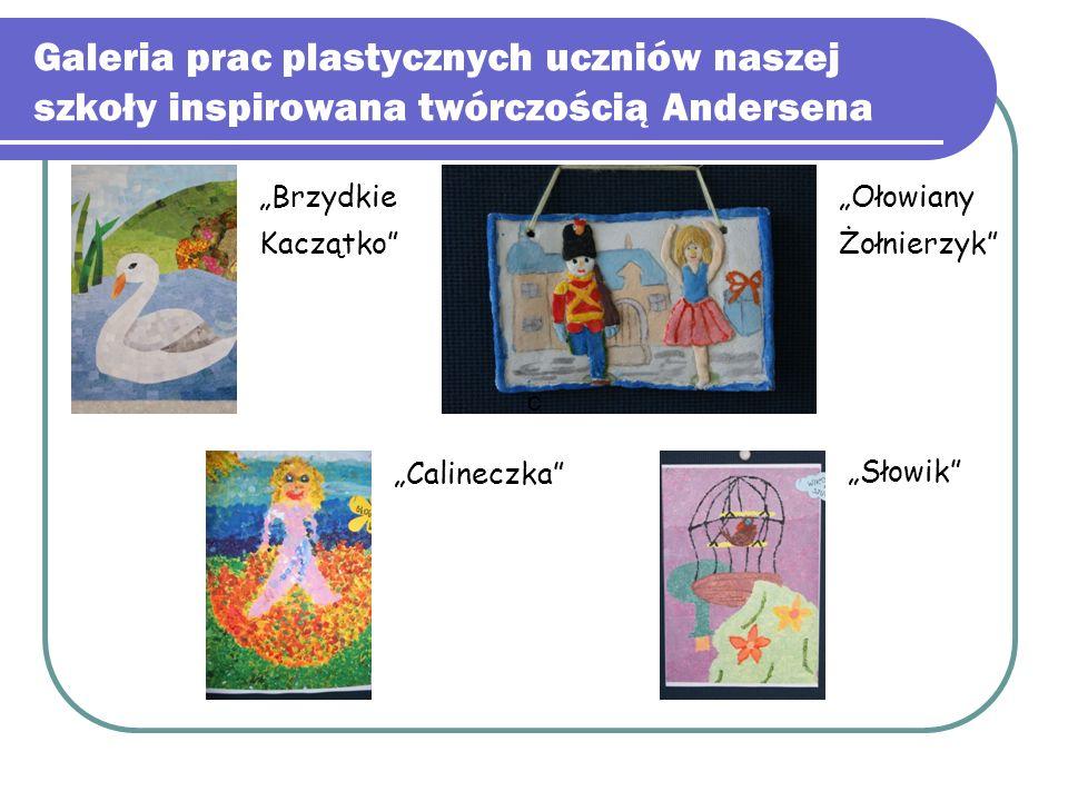 """Galeria prac plastycznych uczniów naszej szkoły inspirowana twórczością Andersena c """"Brzydkie Kaczątko"""" """"Calineczka"""" """"Ołowiany Żołnierzyk"""" """"Słowik"""""""