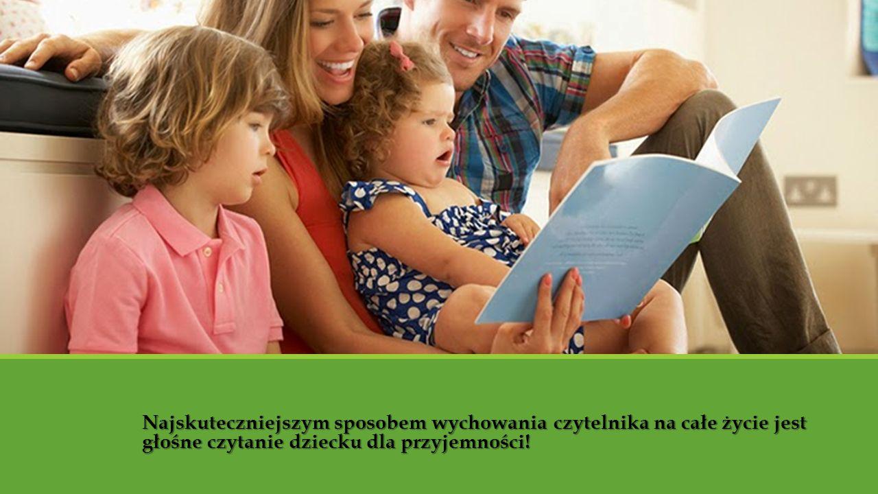 Nawyk czytania i miłość do książek musi powstać w dzieciństwie Najskuteczniejszym sposobem wychowania czytelnika na całe życie jest głośne czytanie dz