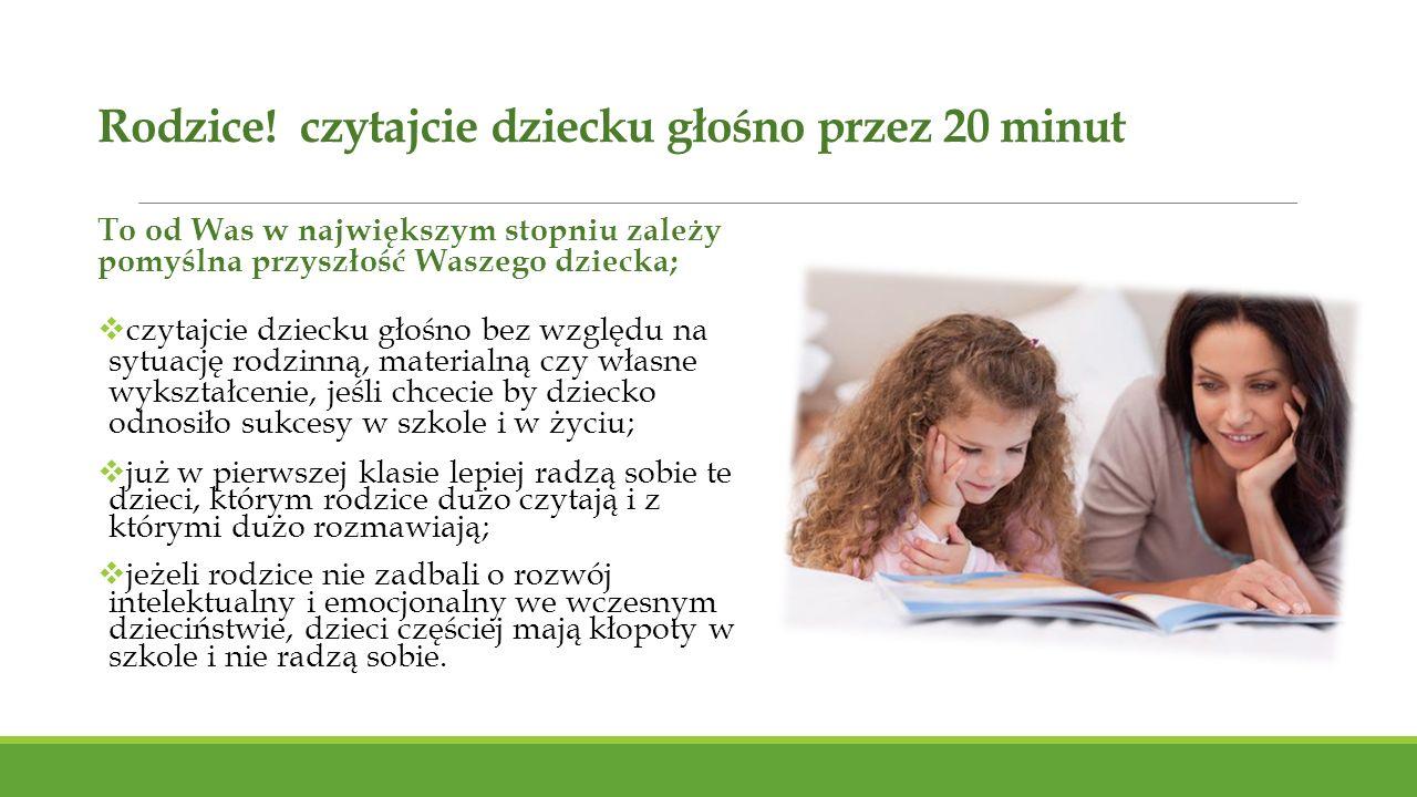 Rodzice! czytajcie dziecku głośno przez 20 minut To od Was w największym stopniu zależy pomyślna przyszłość Waszego dziecka;  czytajcie dziecku głośn