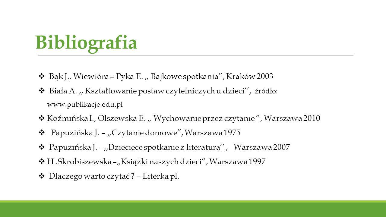"""Bibliografia  Bąk J., Wiewióra – Pyka E. """" Bajkowe spotkania"""", Kraków 2003  Biała A.,, Kształtowanie postaw czytelniczych u dzieci'', źródło: www.pu"""