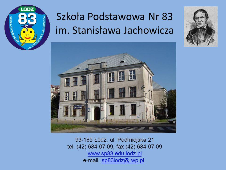 Szkoła Podstawowa Nr 83 im. Stanisława Jachowicza 93-165 Łódź, ul. Podmiejska 21 tel. (42) 684 07 09, fax (42) 684 07 09 www.sp83.edu.lodz.pl e-mail: