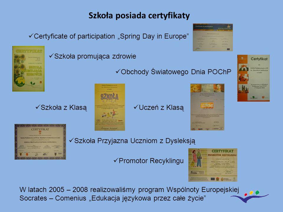 """Szkoła posiada certyfikaty Certyficate of participation """"Spring Day in Europe"""" Szkoła promująca zdrowie Obchody Światowego Dnia POChP Szkoła z Klasą U"""