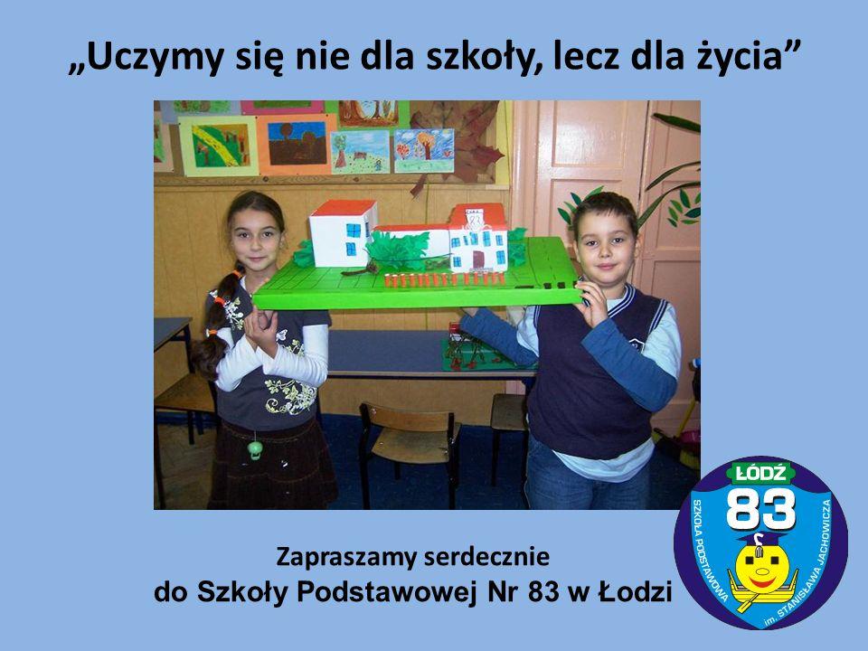 """Zapraszamy serdecznie do Szkoły Podstawowej Nr 83 w Łodzi """"Uczymy się nie dla szkoły, lecz dla życia"""""""