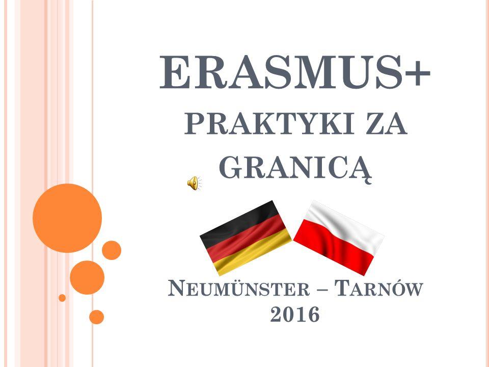 ERASMUS+ PRAKTYKI ZA GRANICĄ N EUMÜNSTER – T ARNÓW 2016