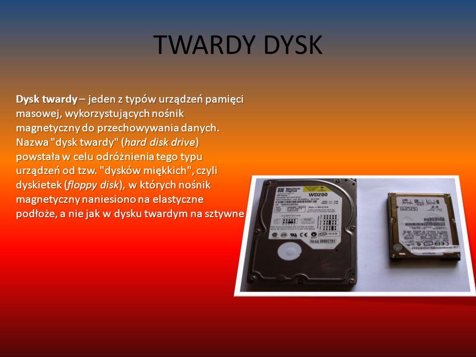 TWARDY DYSK Dysk twardy – jeden z typów urządzeń pamięci masowej, wykorzystujących nośnik magnetyczny do przechowywania danych.
