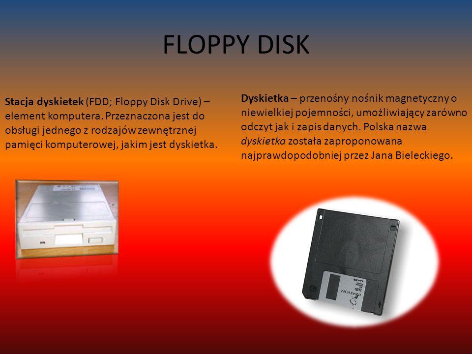 FLOPPY DISK Stacja dyskietek (FDD; Floppy Disk Drive) – element komputera.