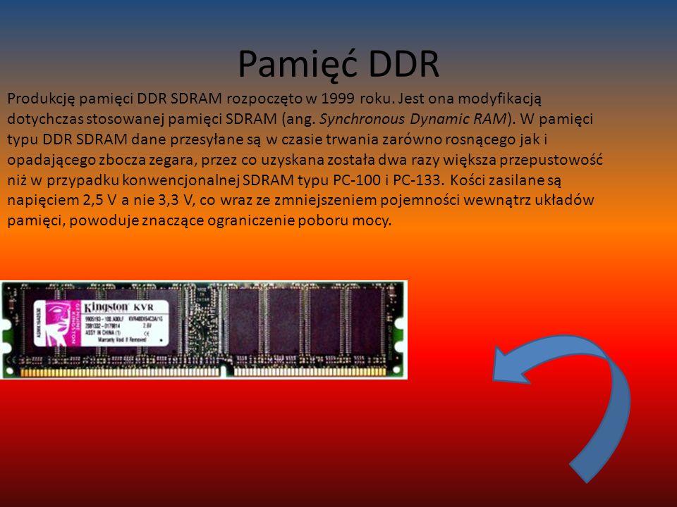 Pamięć DDR Produkcję pamięci DDR SDRAM rozpoczęto w 1999 roku.
