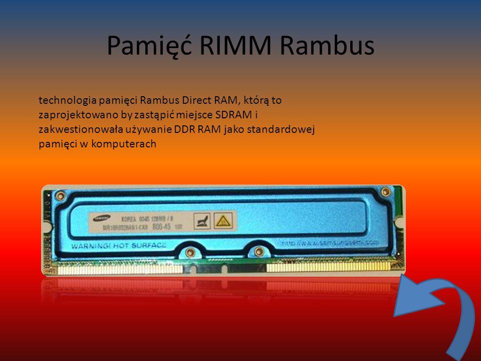 Pamięć RIMM Rambus technologia pamięci Rambus Direct RAM, którą to zaprojektowano by zastąpić miejsce SDRAM i zakwestionowała używanie DDR RAM jako standardowej pamięci w komputerach