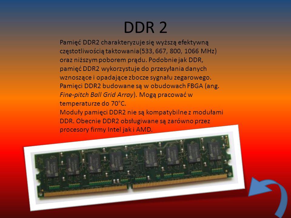DDR 2 Pamięć DDR2 charakteryzuje się wyższą efektywną częstotliwością taktowania(533, 667, 800, 1066 MHz) oraz niższym poborem prądu.