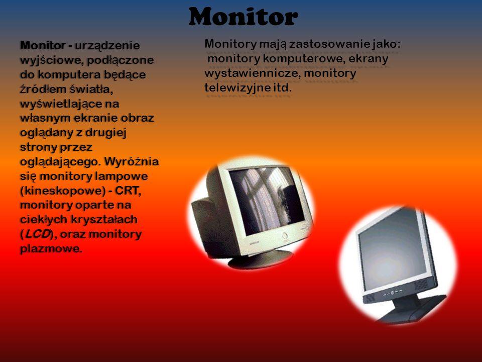 Monitor Monitor - urz ą dzenie wyj ś ciowe, pod łą czone do komputera b ę d ą ce ź ród ł em ś wiat ł a, wy ś wietlaj ą ce na w ł asnym ekranie obraz ogl ą dany z drugiej strony przez ogl ą daj ą cego.