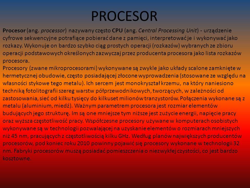 PROCESOR Procesor (ang. processor) nazywany często CPU (ang.