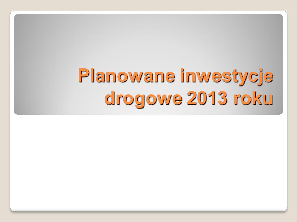 Planowane inwestycje drogowe 2013 roku