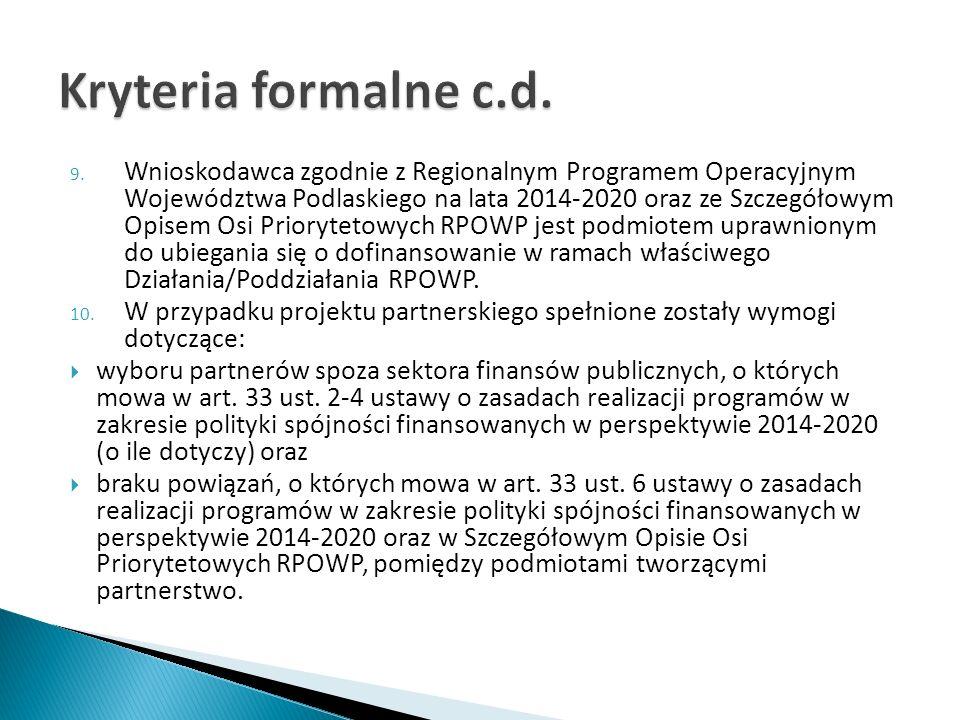 9. Wnioskodawca zgodnie z Regionalnym Programem Operacyjnym Województwa Podlaskiego na lata 2014-2020 oraz ze Szczegółowym Opisem Osi Priorytetowych R