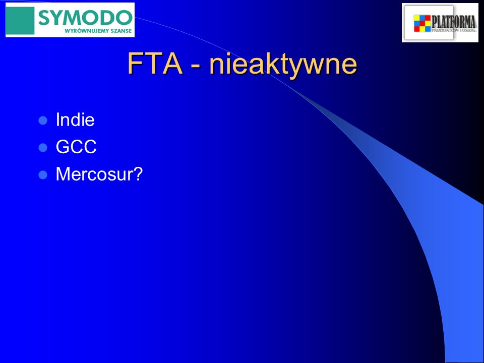 FTA - nieaktywne Indie GCC Mercosur