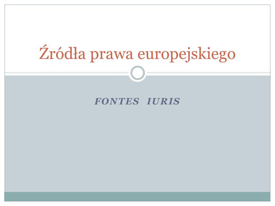 FONTES IURIS Źródła prawa europejskiego