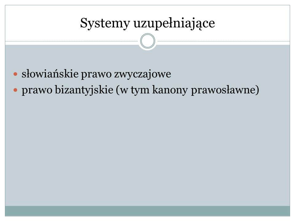Systemy uzupełniające słowiańskie prawo zwyczajowe prawo bizantyjskie (w tym kanony prawosławne)