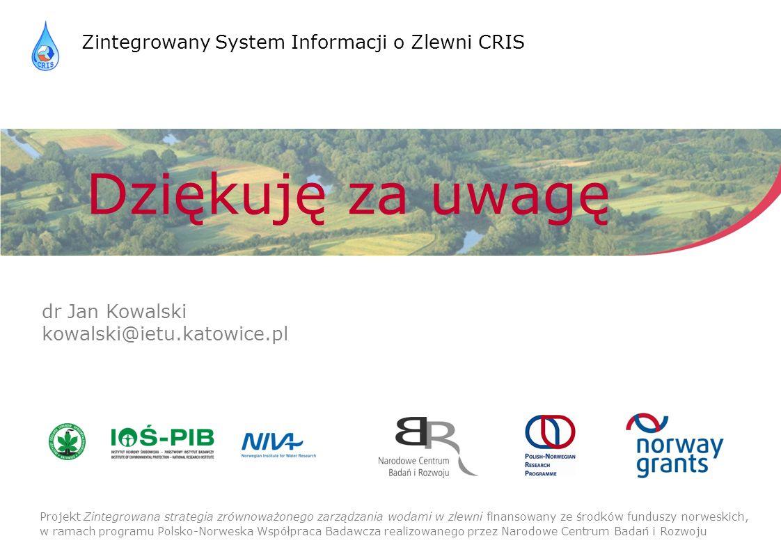 Dziękuję za uwagę Projekt Zintegrowana strategia zrównoważonego zarządzania wodami w zlewni finansowany ze środków funduszy norweskich, w ramach programu Polsko-Norweska Współpraca Badawcza realizowanego przez Narodowe Centrum Badań i Rozwoju Zintegrowany System Informacji o Zlewni CRIS dr Jan Kowalski kowalski@ietu.katowice.pl