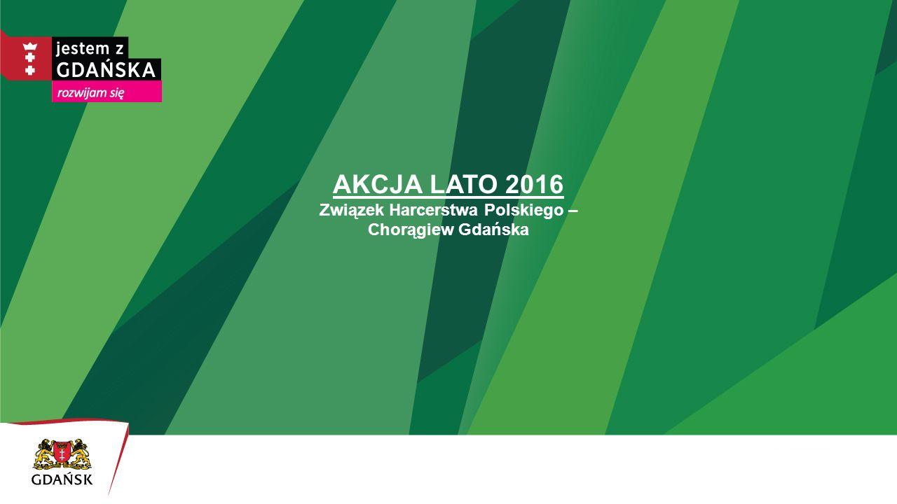 AKCJA LATO 2016 Związek Harcerstwa Polskiego – Chorągiew Gdańska