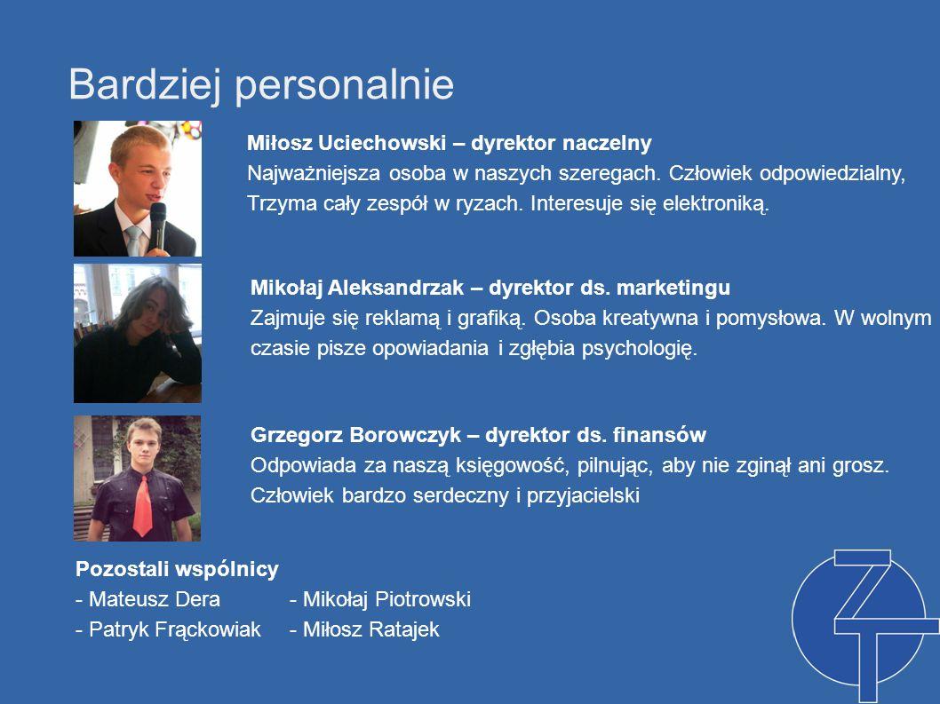 Bardziej personalnie Miłosz Uciechowski – dyrektor naczelny Najważniejsza osoba w naszych szeregach. Człowiek odpowiedzialny, Trzyma cały zespół w ryz