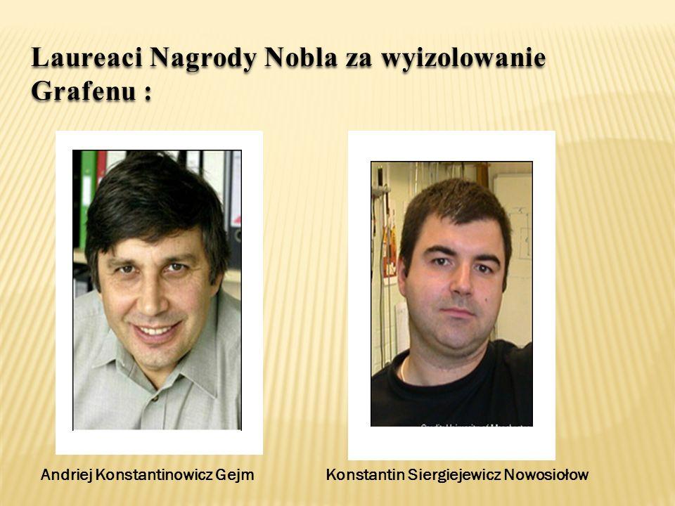 Laureaci Nagrody Nobla za wyizolowanie Grafenu : Andriej Konstantinowicz GejmKonstantin Siergiejewicz Nowosiołow