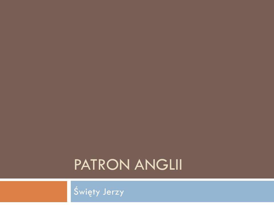 PATRON ANGLII Święty Jerzy