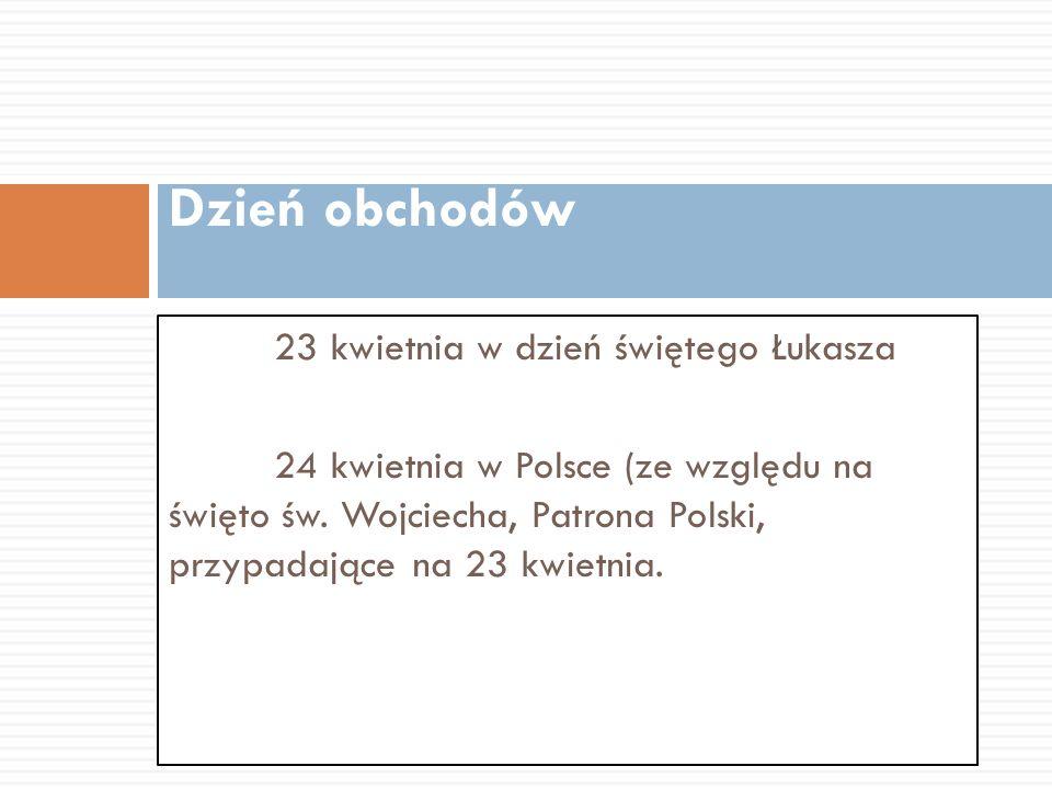 23 kwietnia w dzień świętego Łukasza 24 kwietnia w Polsce (ze względu na święto św. Wojciecha, Patrona Polski, przypadające na 23 kwietnia. Dzień obch