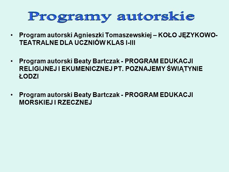 Program autorski Agnieszki Tomaszewskiej – KOŁO JĘZYKOWO- TEATRALNE DLA UCZNIÓW KLAS I-III Program autorski Beaty Bartczak - PROGRAM EDUKACJI RELIGIJNEJ I EKUMENICZNEJ PT.