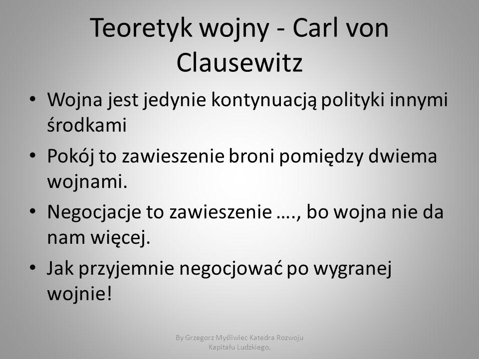 Teoretyk wojny - Carl von Clausewitz Wojna jest jedynie kontynuacją polityki innymi środkami Pokój to zawieszenie broni pomiędzy dwiema wojnami.