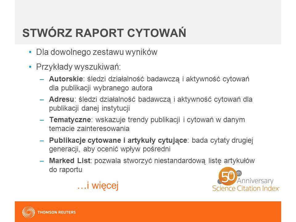 STWÓRZ RAPORT CYTOWAŃ Dla dowolnego zestawu wyników Przykłady wyszukiwań: –Autorskie: śledzi działalność badawczą i aktywność cytowań dla publikacji w