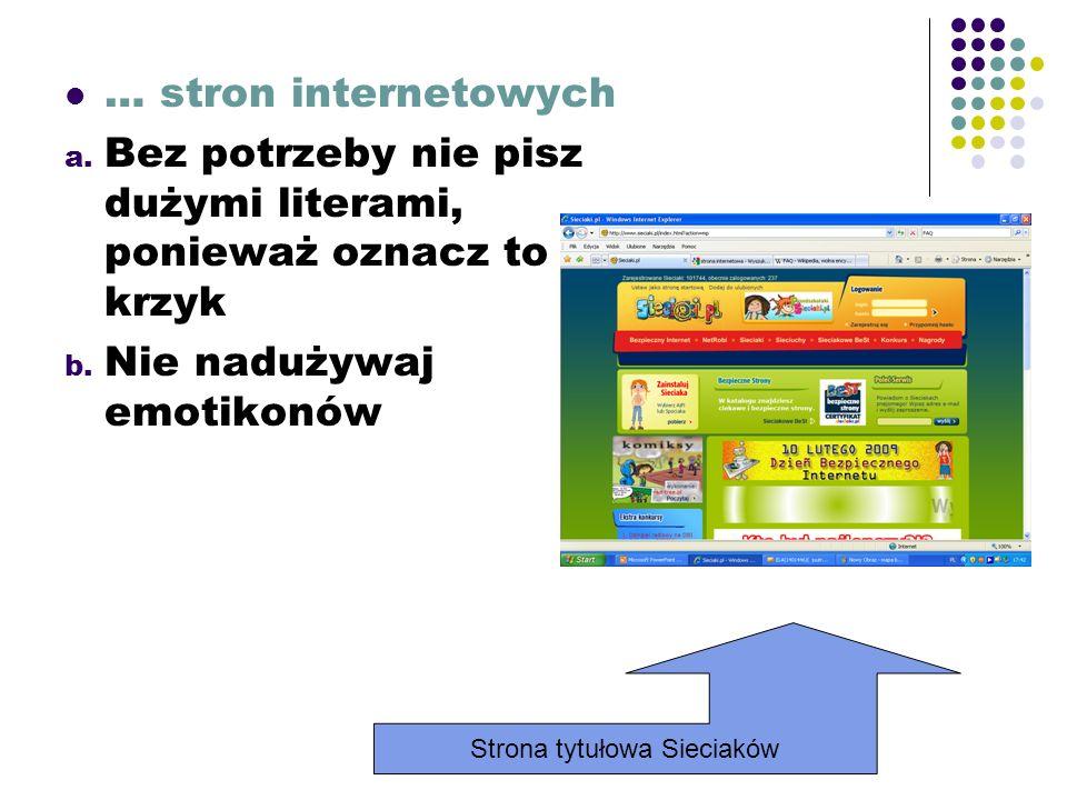 … stron internetowych a. Bez potrzeby nie pisz dużymi literami, ponieważ oznacz to krzyk b.