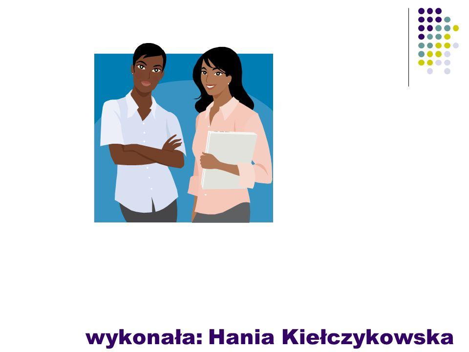 wykonała: Hania Kiełczykowska