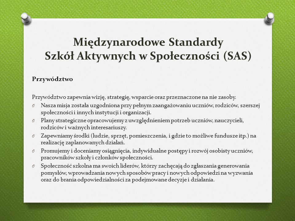 Międzynarodowe Standardy Szkół Aktywnych w Społeczności (SAS) Przywództwo Przywództwo zapewnia wizję, strategię, wsparcie oraz przeznaczone na nie zas