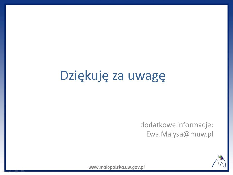 Dziękuję za uwagę dodatkowe informacje: Ewa.Malysa@muw.pl