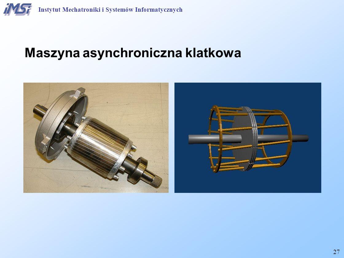 27 Maszyna asynchroniczna klatkowa Instytut Mechatroniki i Systemów Informatycznych