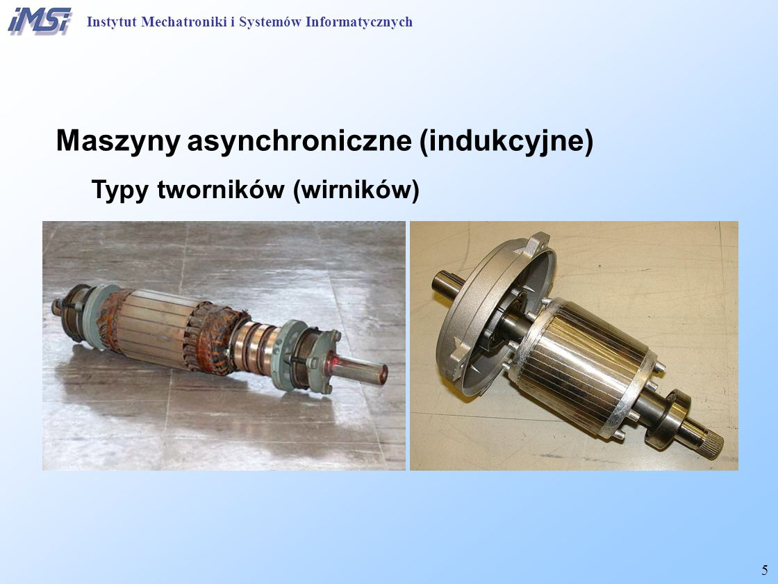 6 Maszyny asynchroniczne (indukcyjne) Trójfazowe wzbudzenie strumienia magnetycznego Instytut Mechatroniki i Systemów Informatycznych