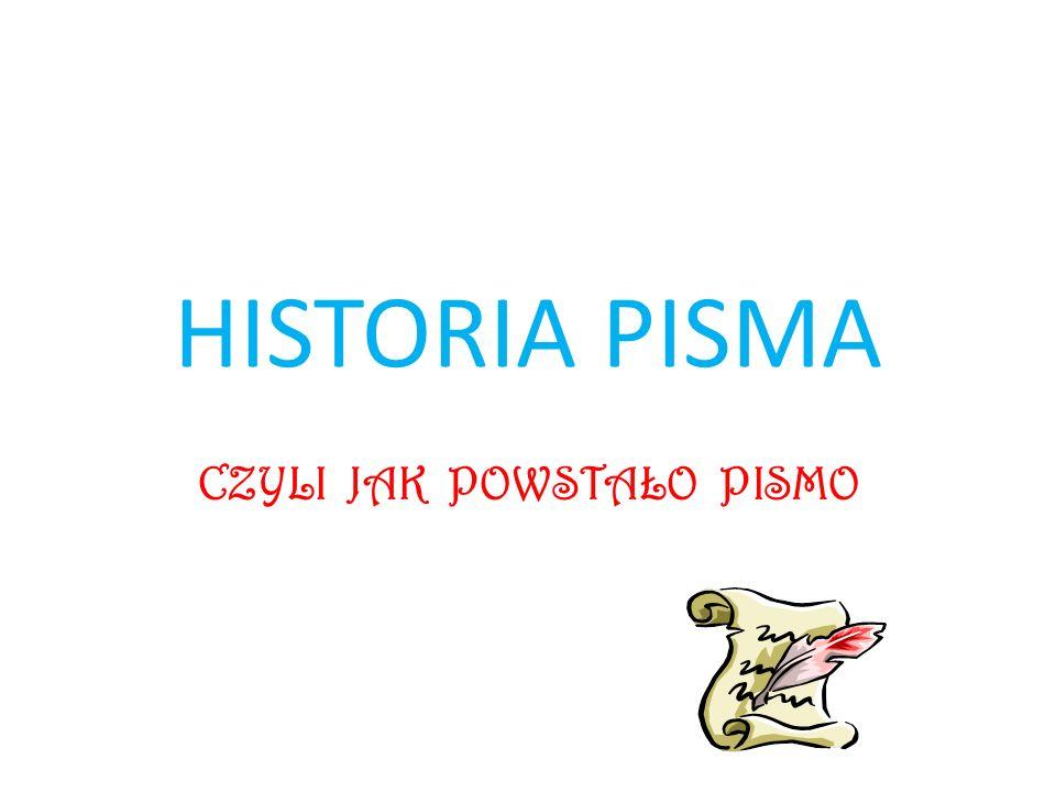 HISTORIA PISMA CZYLI JAK POWSTAŁO PISMO