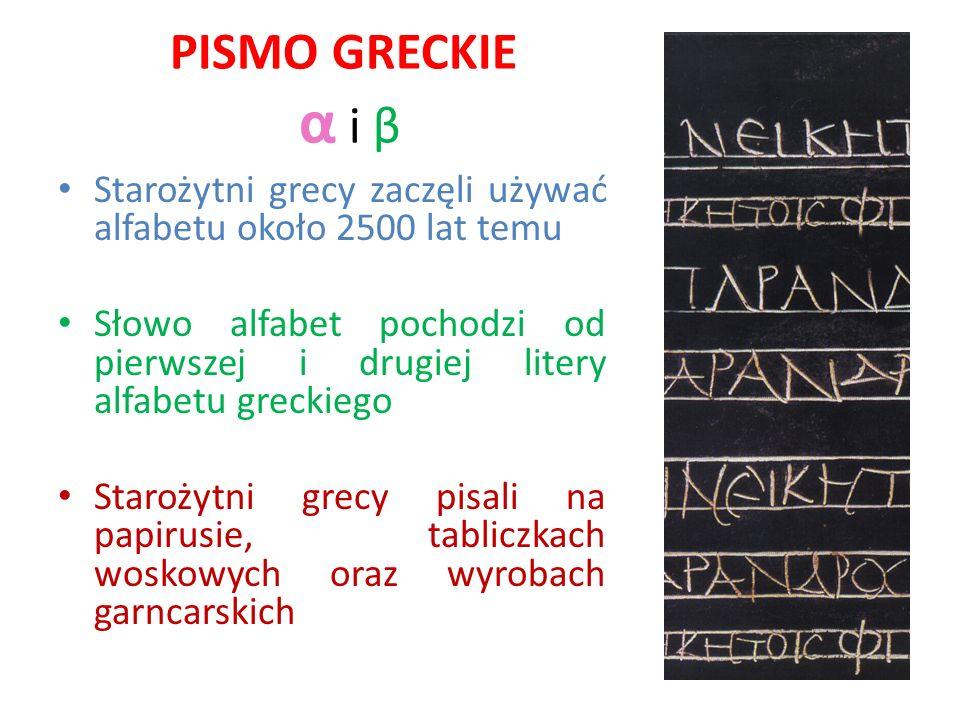 PISMO GRECKIE α i β Starożytni grecy zaczęli używać alfabetu około 2500 lat temu Słowo alfabet pochodzi od pierwszej i drugiej litery alfabetu greckie
