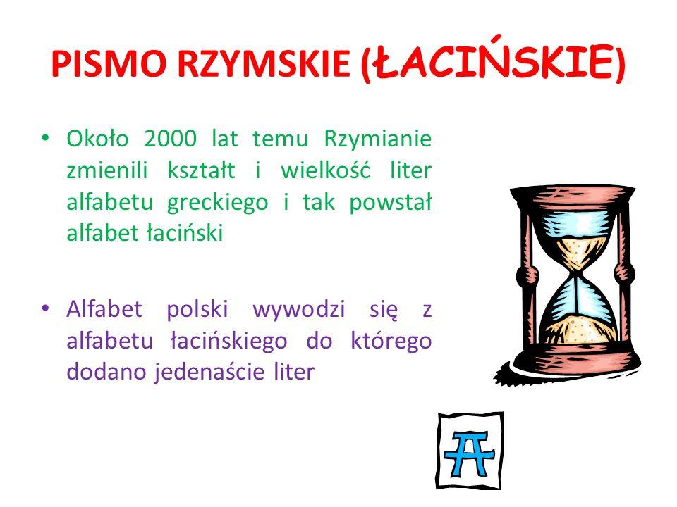 PISMO RZYMSKIE ( ŁACIŃSKIE ) Około 2000 lat temu Rzymianie zmienili kształt i wielkość liter alfabetu greckiego i tak powstał alfabet łaciński Alfabet