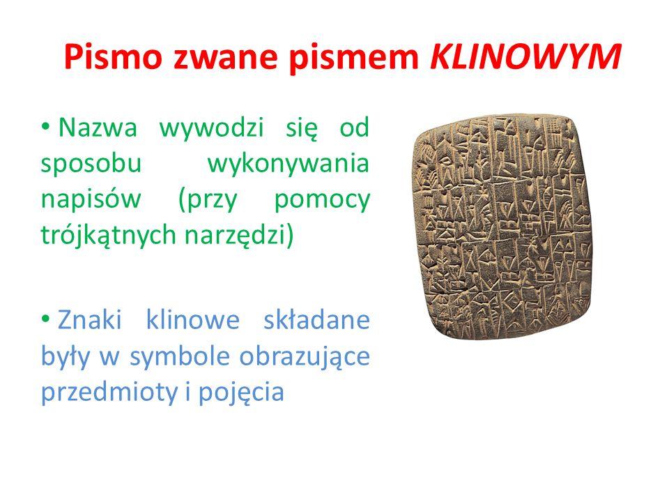 Pismo zwane pismem KLINOWYM Nazwa wywodzi się od sposobu wykonywania napisów (przy pomocy trójkątnych narzędzi) Znaki klinowe składane były w symbole