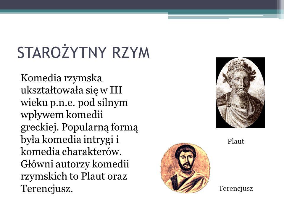 STAROŻYTNY RZYM Komedia rzymska ukształtowała się w III wieku p.n.e.