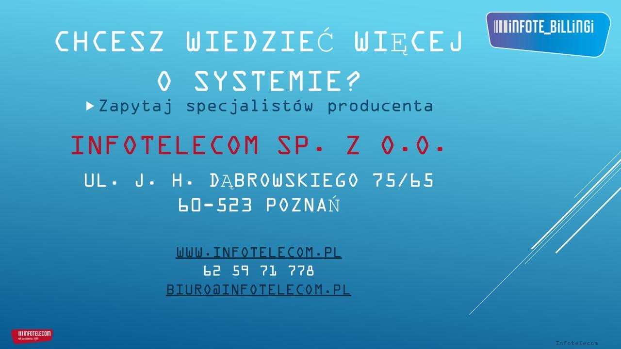 CHCESZ WIEDZIEĆ WIĘCEJ O SYSTEMIE.  Zapytaj specjalistów producenta INFOTELECOM SP.